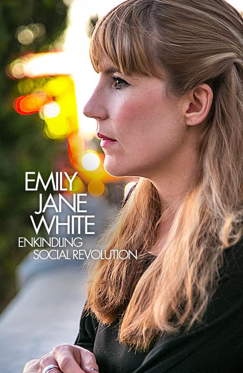 Emily Jane White | Enkindling Social Revolution